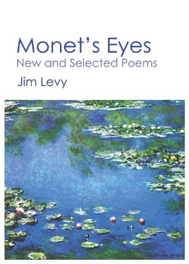 From Monet's Eyes, New and Selected Poems by Jim Levy